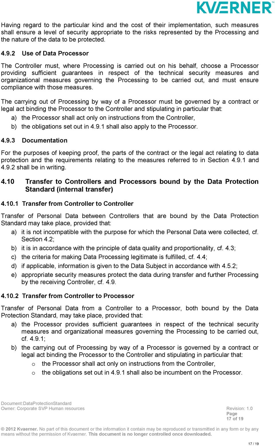 2 Use of Data Processor The Controller must, where Processing is carried out on his behalf, choose a Processor providing sufficient guarantees in respect of the technical security measures and