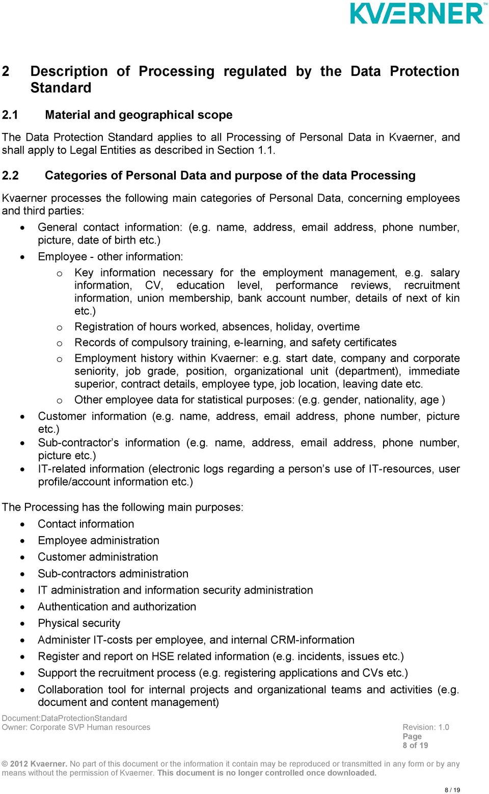 2 Categories of Personal Data and purpose of the data Processing Kvaerner processes the following main categories of Personal Data, concerning employees and third parties: General contact