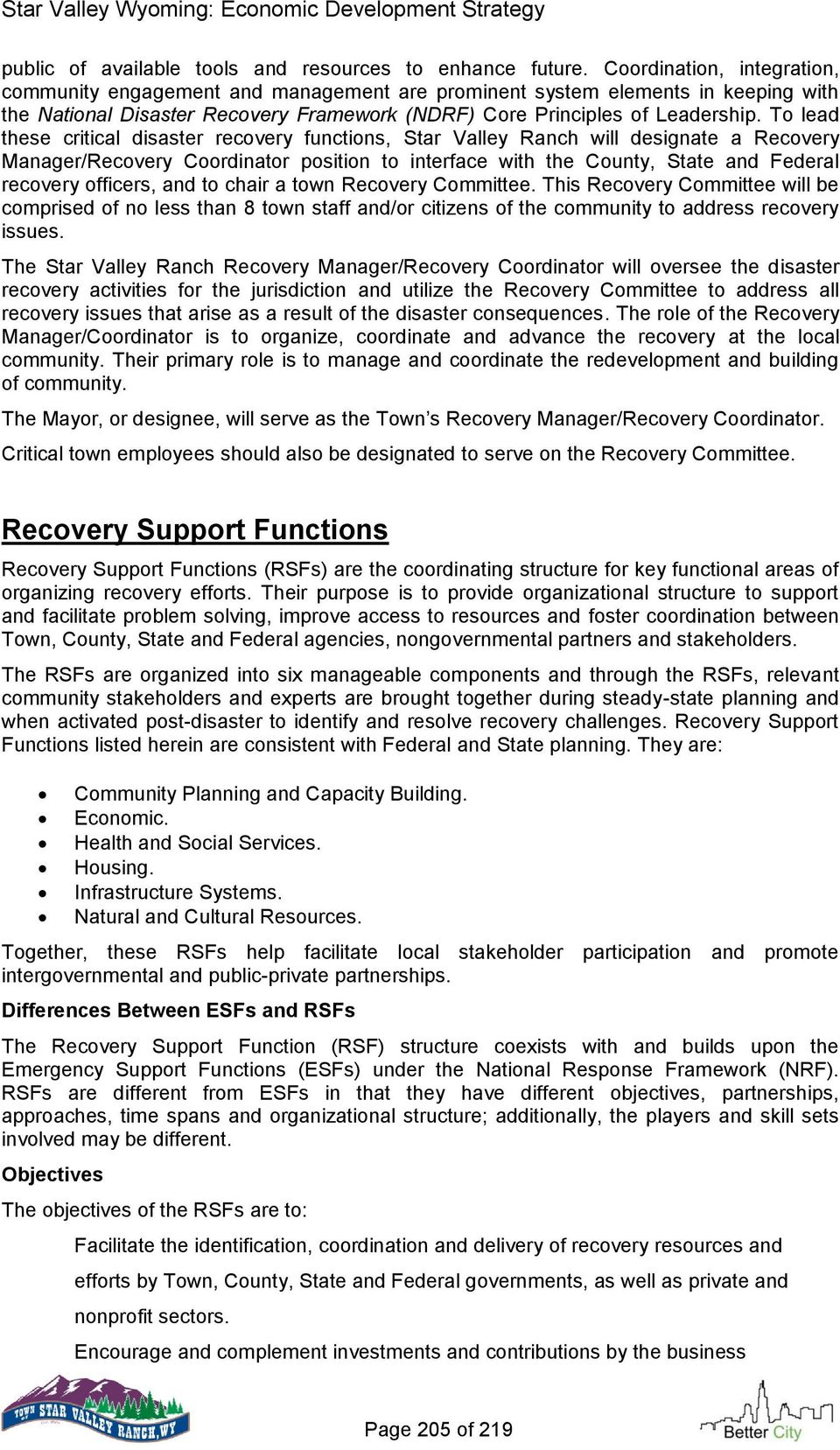To lead these critical disaster recovery functions, Star Valley Ranch will designate a Recovery Manager/Recovery Coordinator position to interface with the County, State and Federal recovery