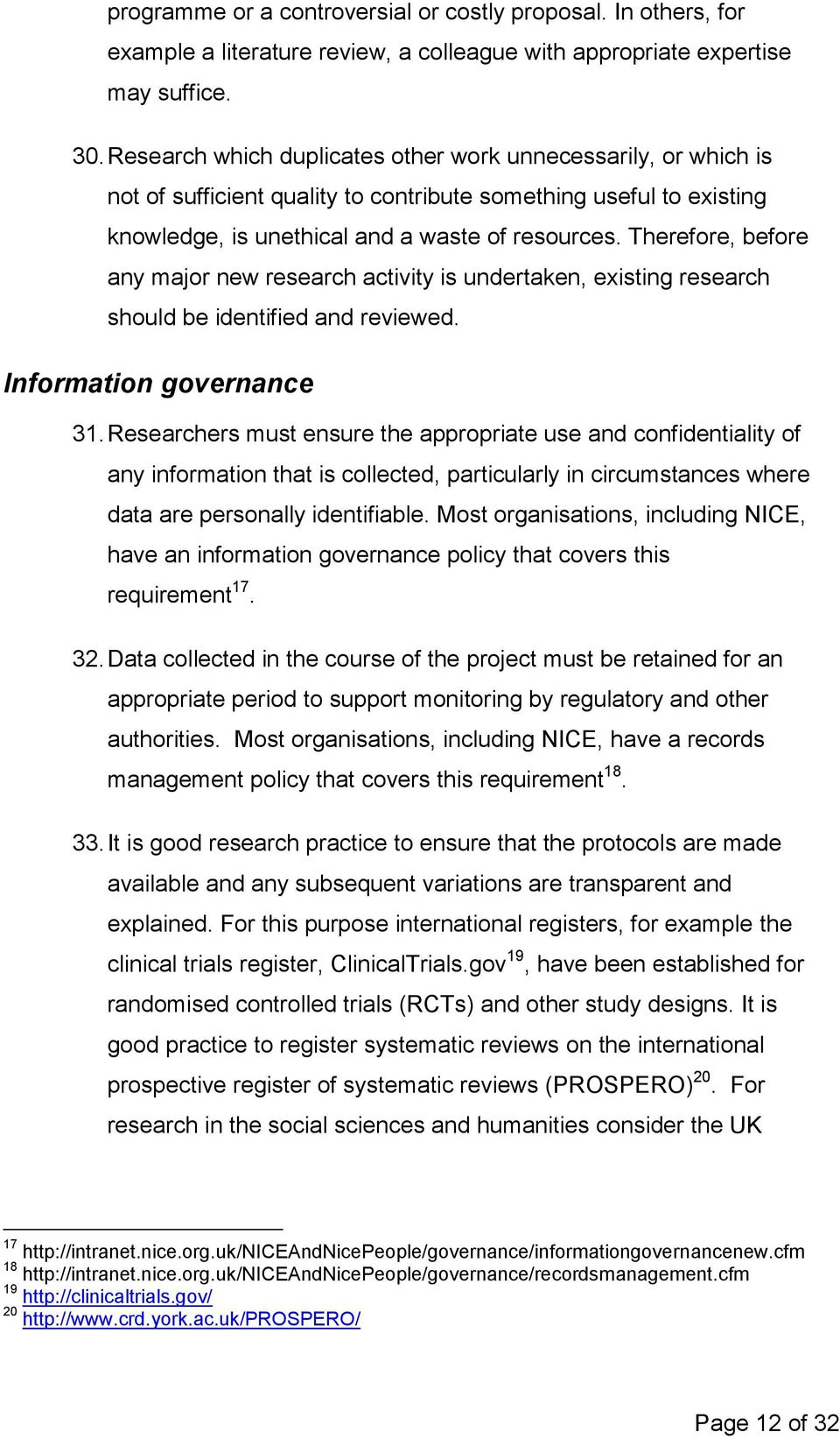 Therefore, before any major new research activity is undertaken, existing research should be identified and reviewed. Information governance 31.