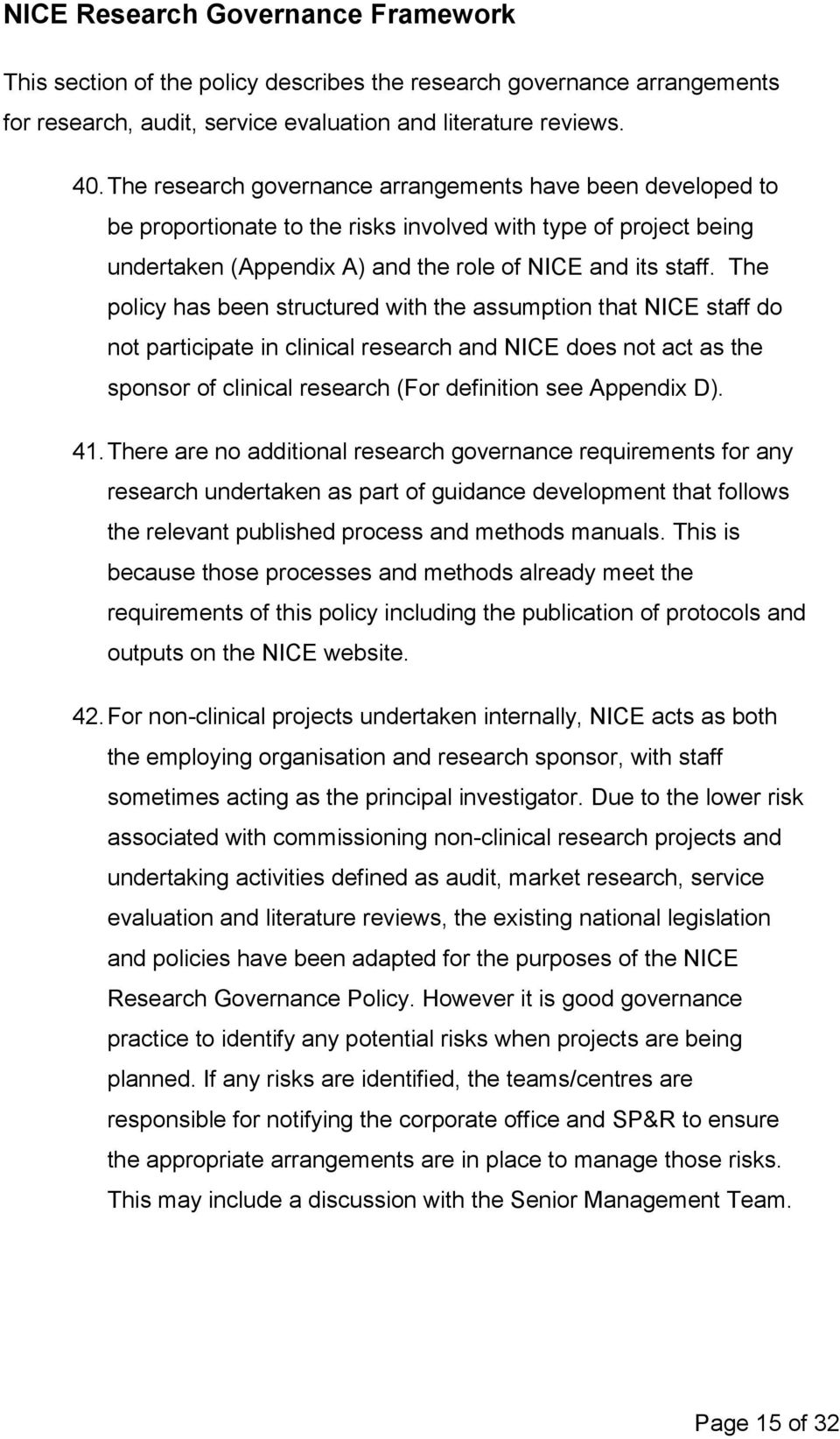The policy has been structured with the assumption that NICE staff do not participate in clinical research and NICE does not act as the sponsor of clinical research (For definition see Appendix D).