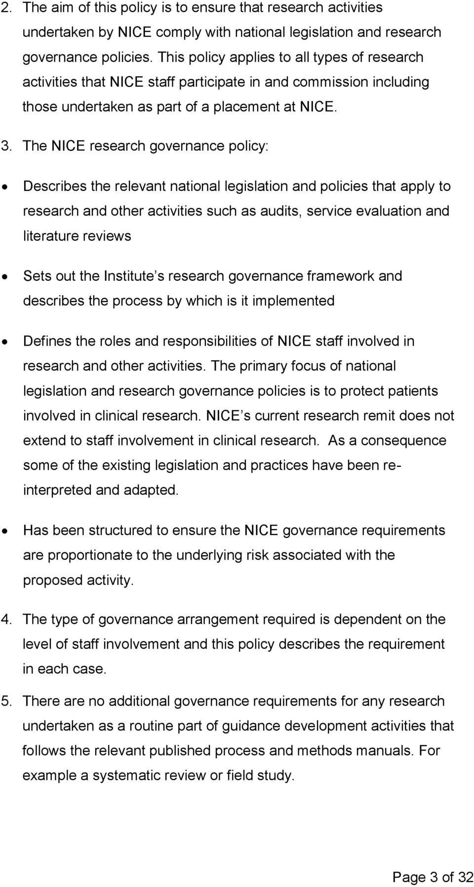 The NICE research governance policy: Describes the relevant national legislation and policies that apply to research and other activities such as audits, service evaluation and literature reviews