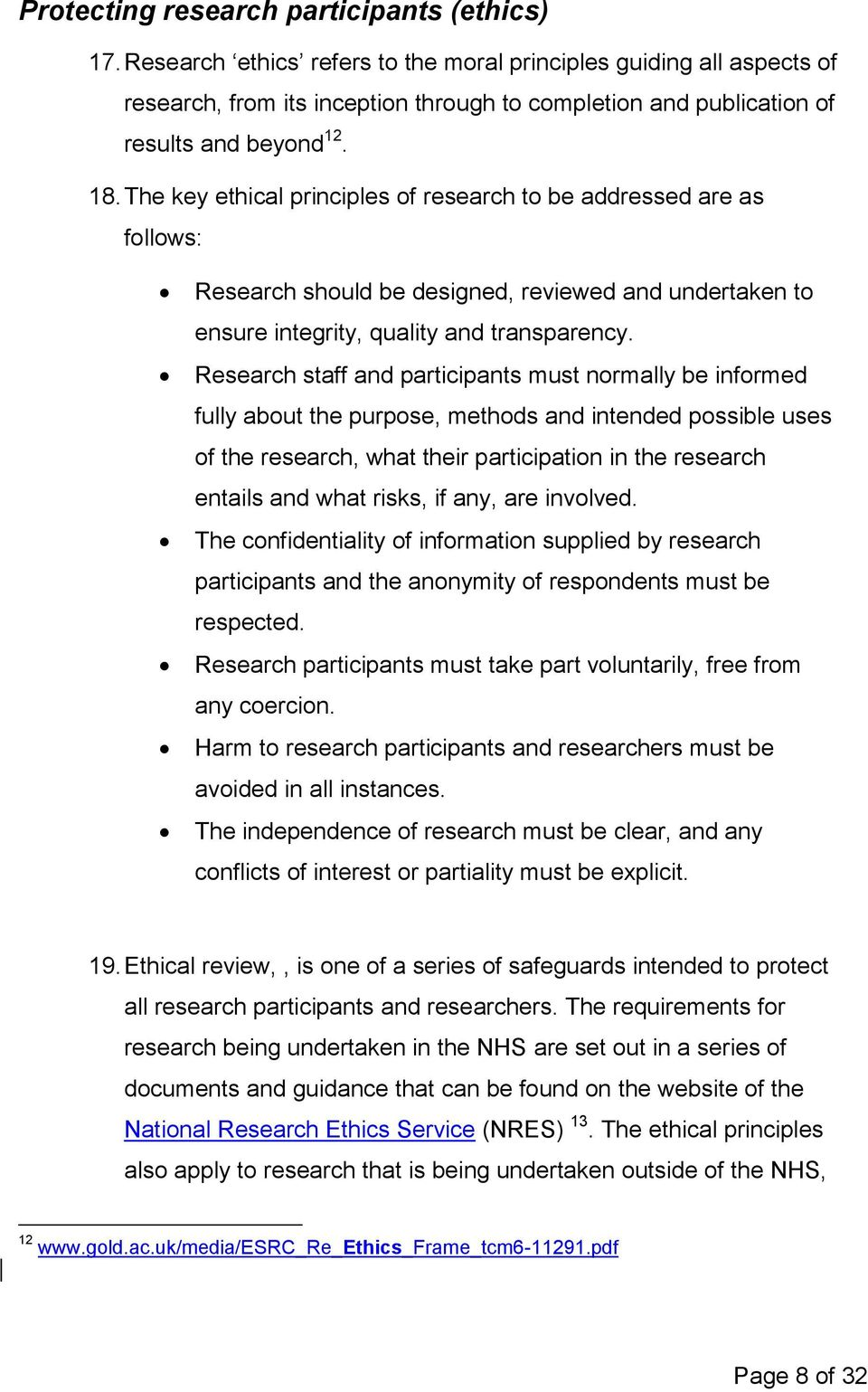 The key ethical principles of research to be addressed are as follows: Research should be designed, reviewed and undertaken to ensure integrity, quality and transparency.