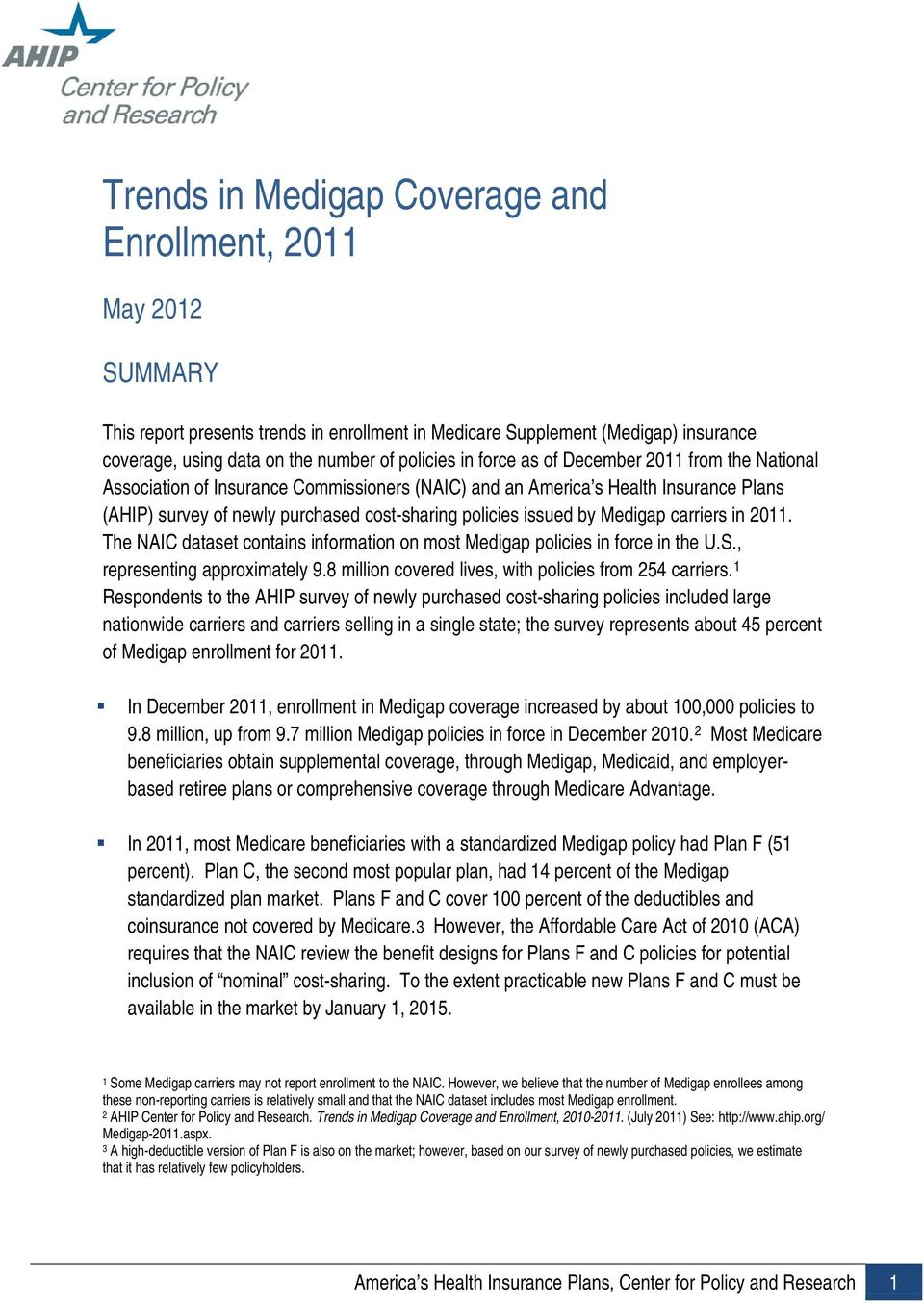 Medigap carriers in 2011. The NAIC dataset contains information on most Medigap policies in force in the U.S., representing approximately 9.8 million covered lives, with policies from 254 carriers.
