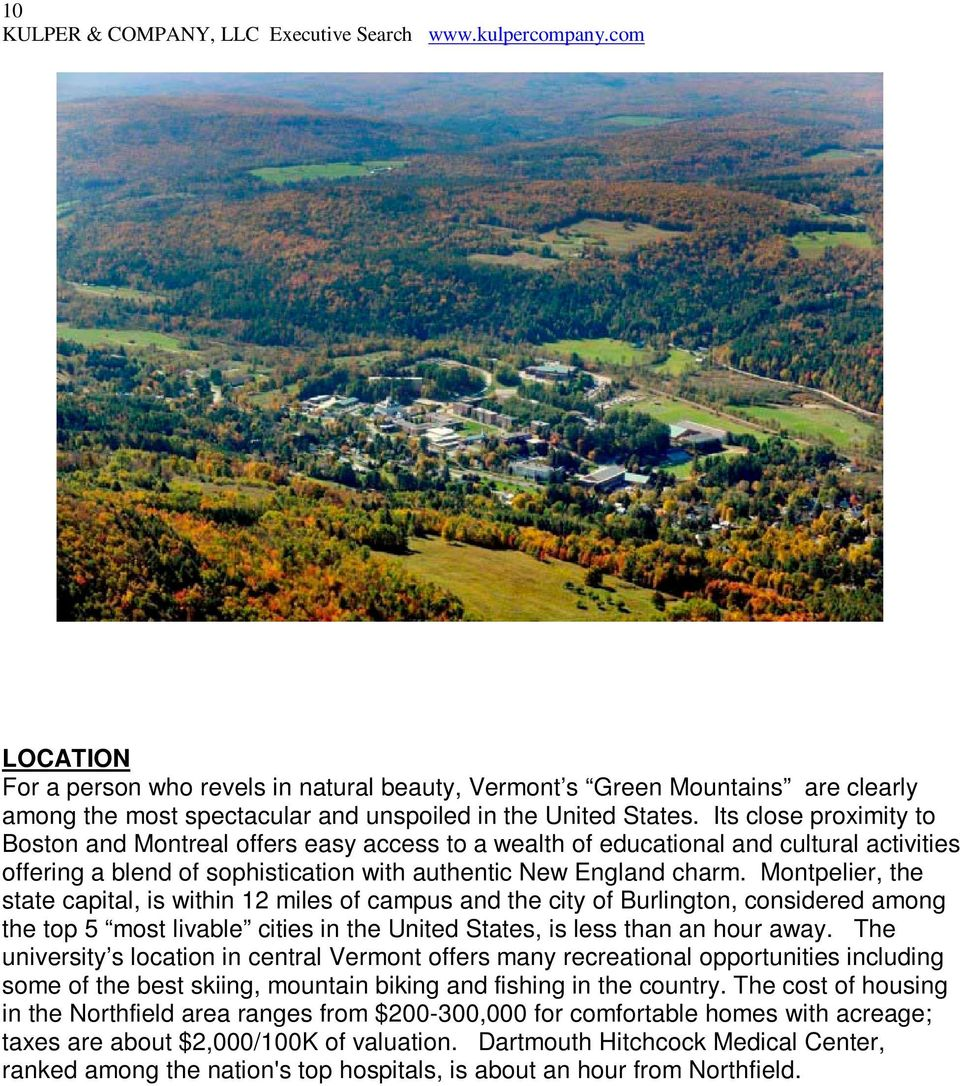 Montpelier, the state capital, is within 12 miles of campus and the city of Burlington, considered among the top 5 most livable cities in the United States, is less than an hour away.