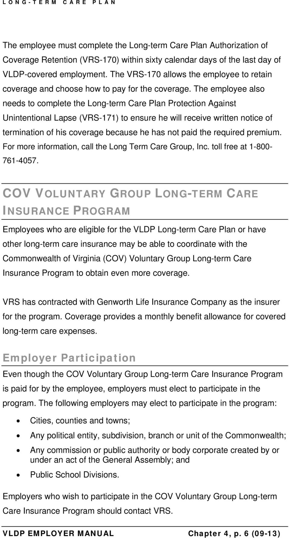 The employee also needs to complete the Long-term Care Plan Protection Against Unintentional Lapse (VRS-171) to ensure he will receive written notice of termination of his coverage because he has not
