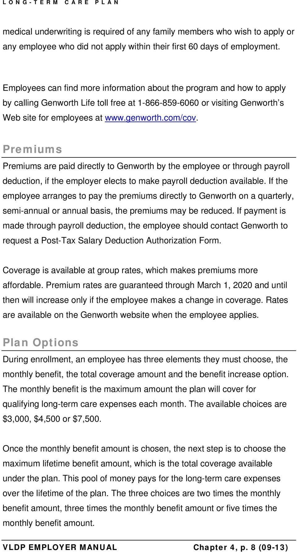 Premiums Premiums are paid directly to Genworth by the employee or through payroll deduction, if the employer elects to make payroll deduction available.