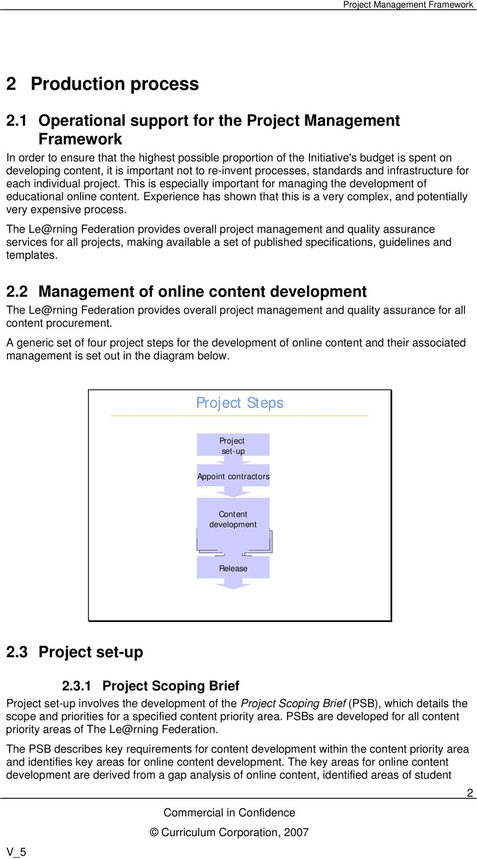 re-invent processes, standards and infrastructure for each individual project. This is especially important for managing the development of educational online content.
