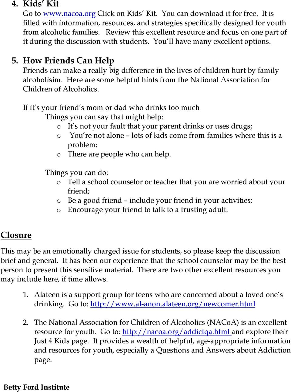 How Friends Can Help Friends can make a really big difference in the lives of children hurt by family alcoholisim. Here are some helpful hints from the National Association for Children of Alcoholics.