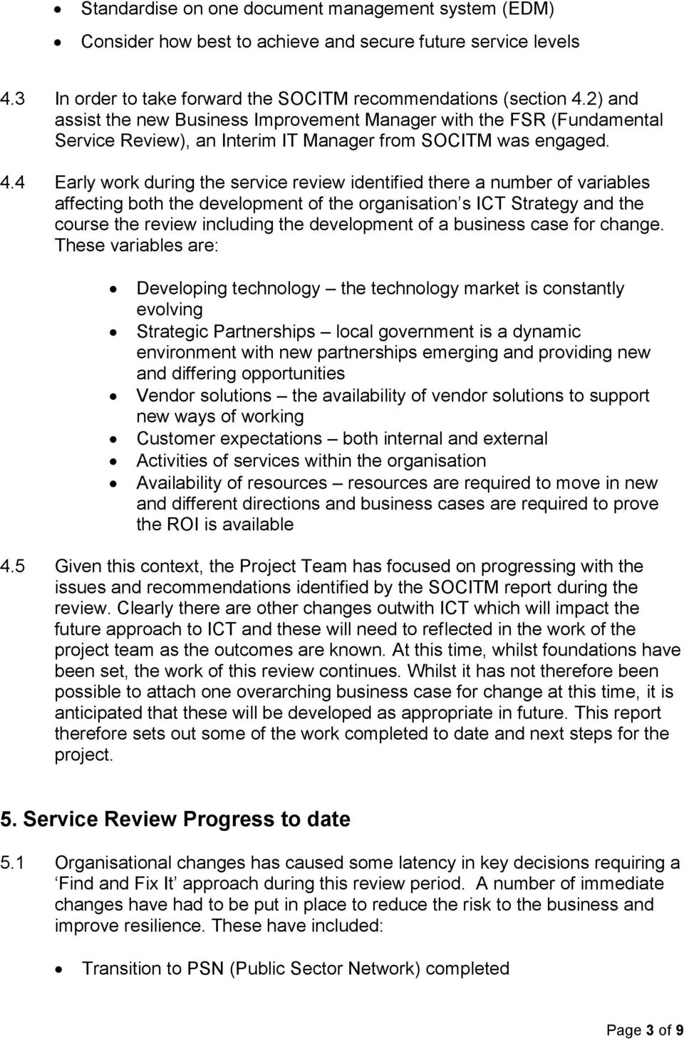 4 Early work during the service review identified there a number of variables affecting both the development of the organisation s ICT Strategy and the course the review including the development of