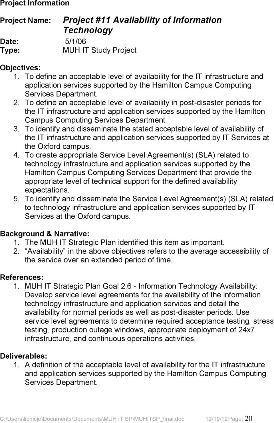 To define an acceptable level of availability in post-disaster periods for the IT infrastructure and application services supported by the Hamilton Campus Computing Services Department. 3.