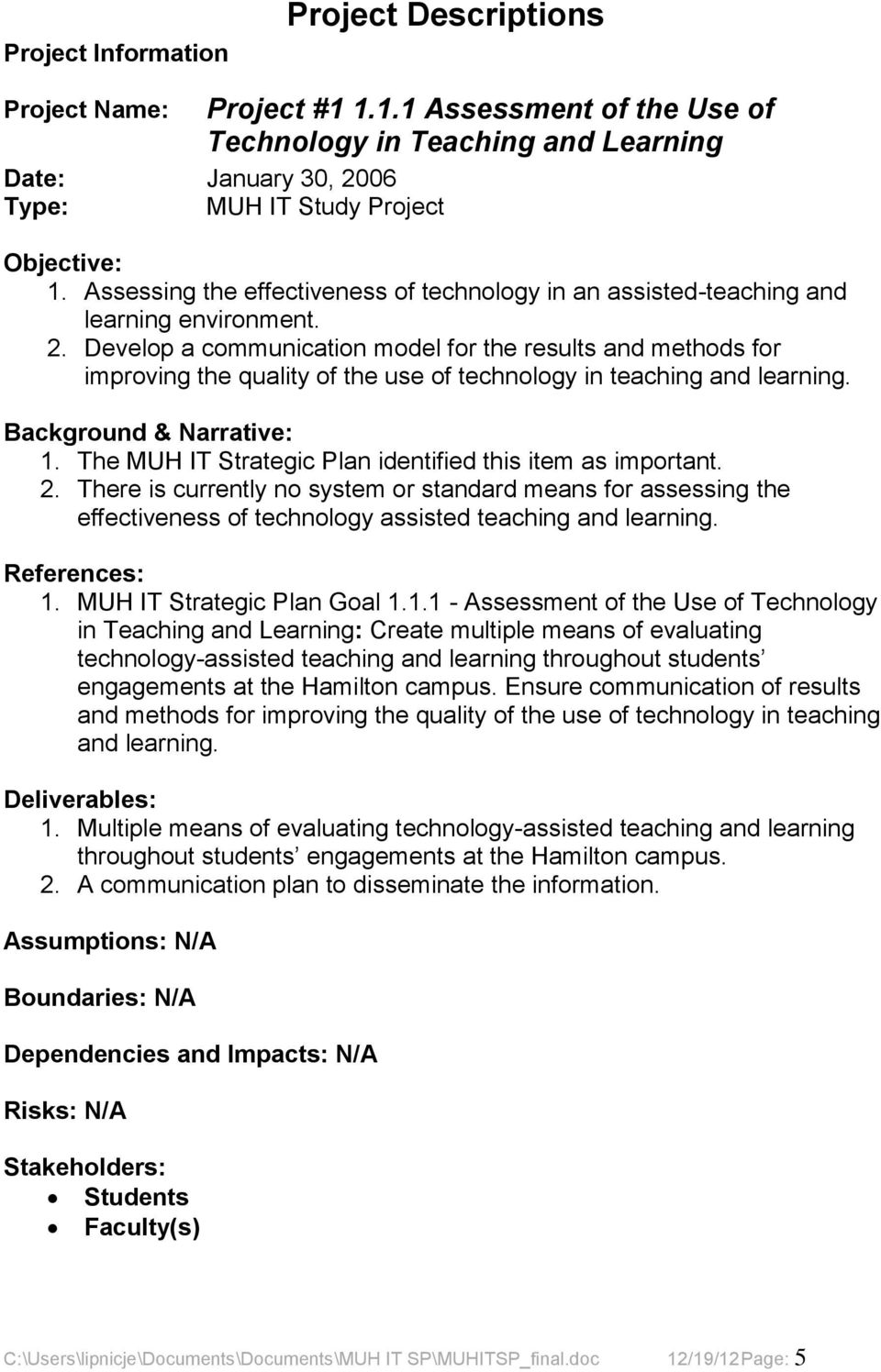Develop a communication model for the results and methods for improving the quality of the use of technology in teaching and learning. 1. The MUH IT Strategic Plan identified this item as important.