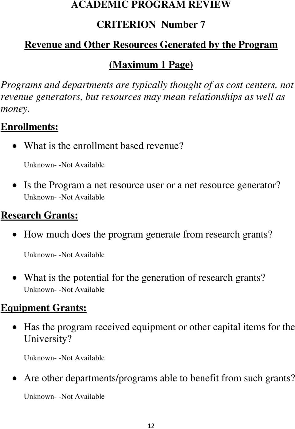 Unknown- -Not Available Is the Program a net resource user or a net resource generator? Unknown- -Not Available Research Grants: How much does the program generate from research grants?
