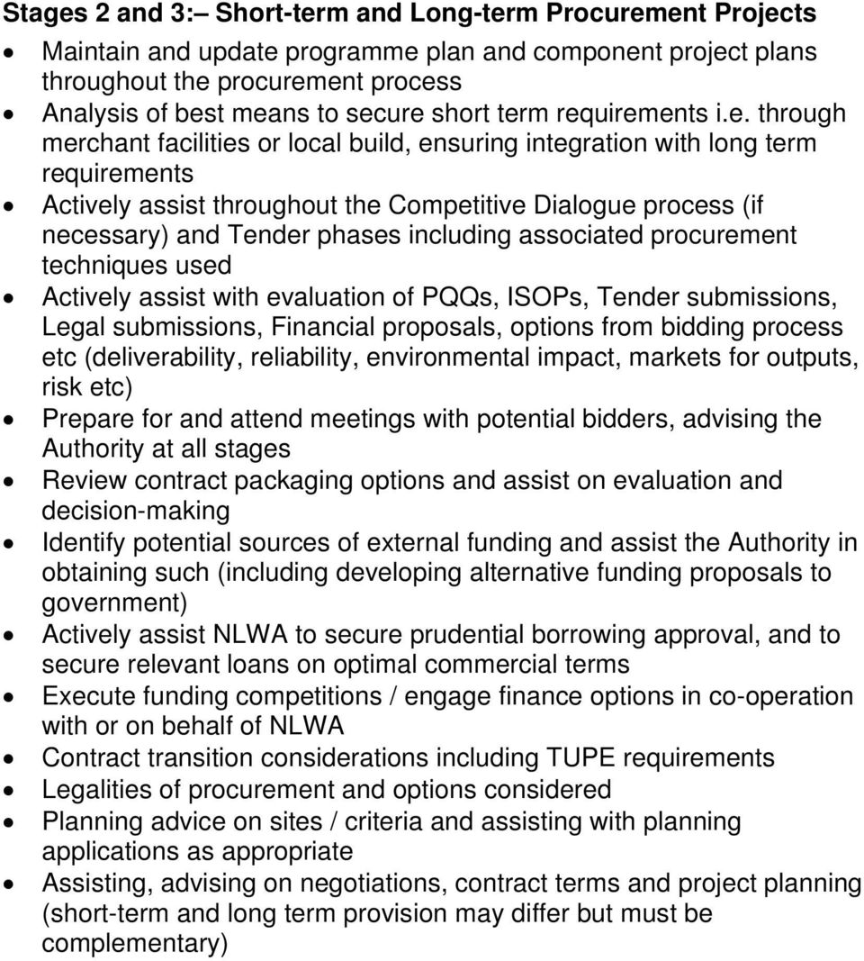 Tender phases including associated procurement techniques used Actively assist with evaluation of PQQs, ISOPs, Tender submissions, Legal submissions, Financial proposals, options from bidding process