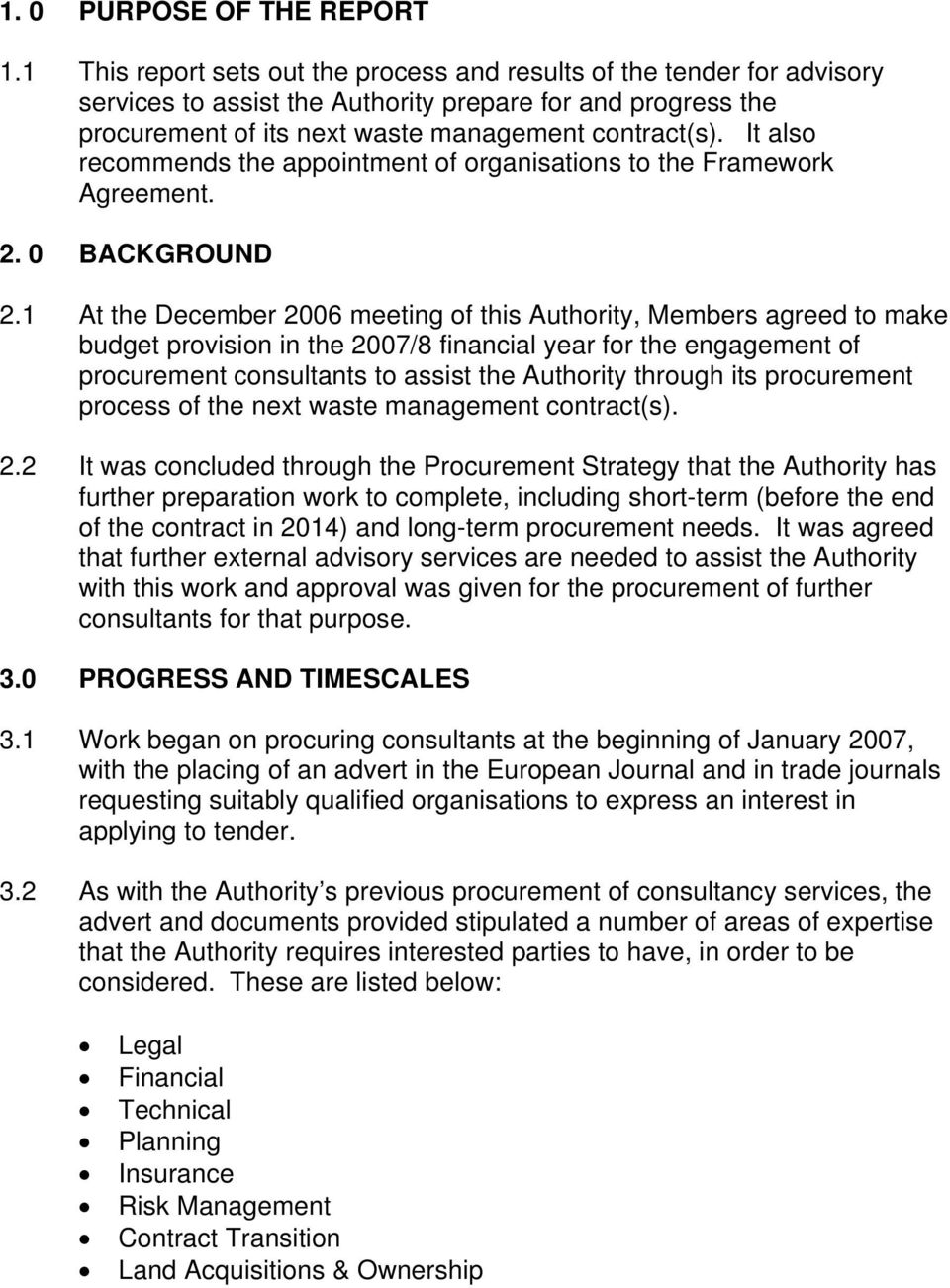 It also recommends the appointment of organisations to the Framework Agreement. 2. 0 BACKGROUND 2.