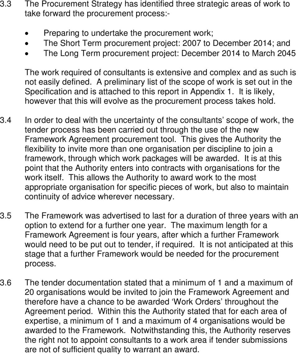 A preliminary list of the scope of work is set out in the Specification and is attached to this report in Appendix 1. It is likely, however that this will evolve as the procurement process takes hold.