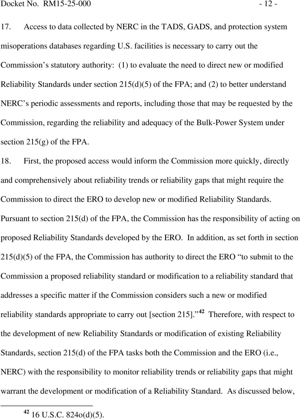 Reliability Standards under section 215(d)(5) of the FPA; and (2) to better understand NERC s periodic assessments and reports, including those that may be requested by the Commission, regarding the