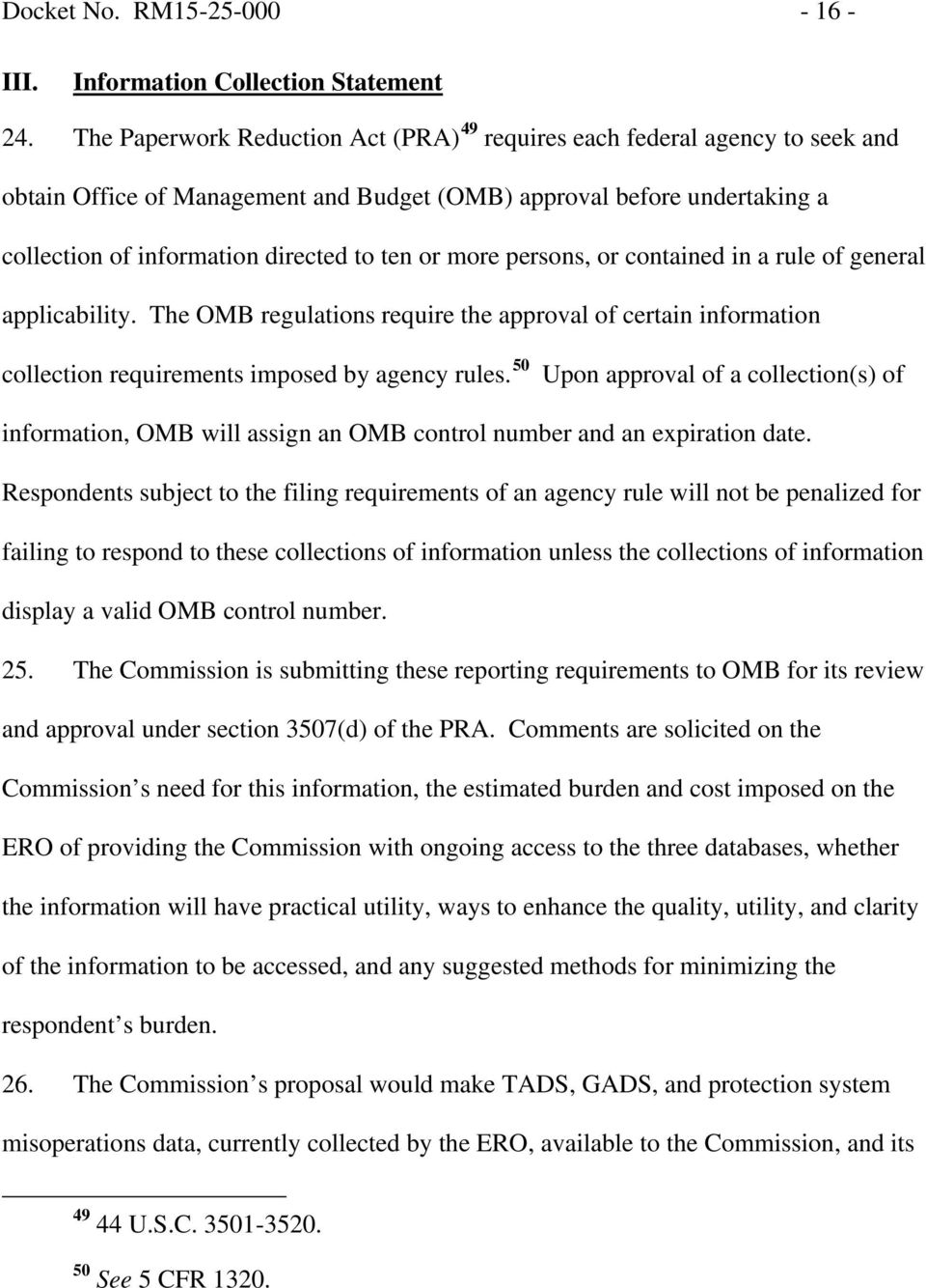 more persons, or contained in a rule of general applicability. The OMB regulations require the approval of certain information collection requirements imposed by agency rules.