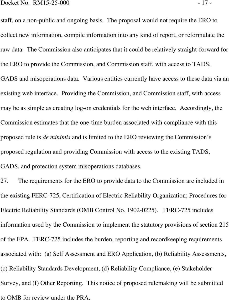 The Commission also anticipates that it could be relatively straight-forward for the ERO to provide the Commission, and Commission staff, with access to TADS, GADS and misoperations data.