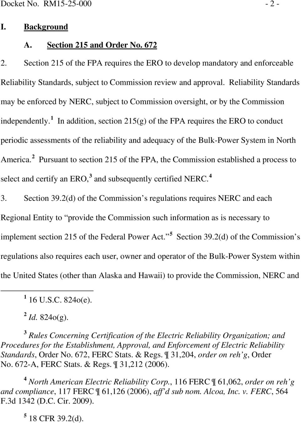 Reliability Standards may be enforced by NERC, subject to Commission oversight, or by the Commission independently.