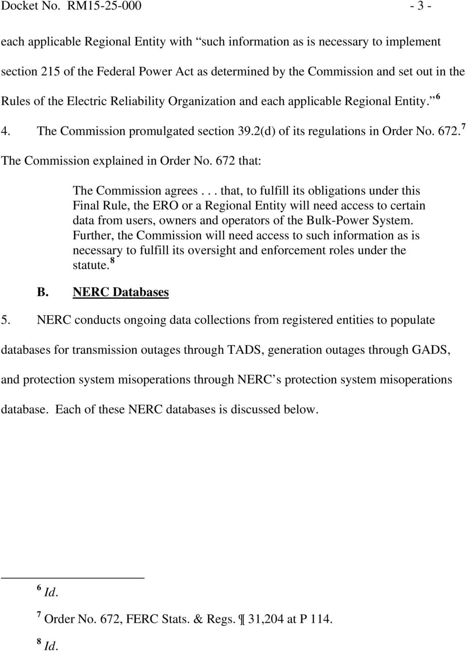 Electric Reliability Organization and each applicable Regional Entity. 6 4. The Commission promulgated section 39.2(d) of its regulations in Order No. 672. 7 The Commission explained in Order No.