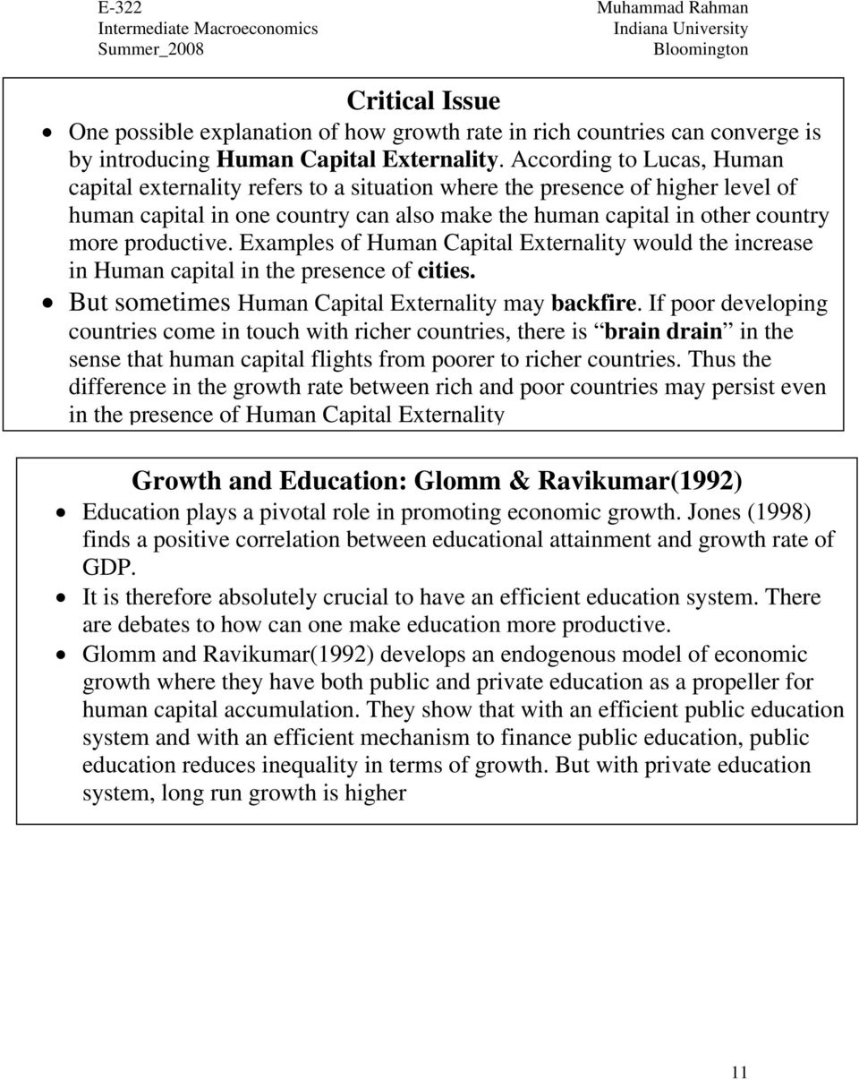 Examples of uman apital Externality would the increase in uman capital in the presence of cities. But sometimes uman apital Externality may backfire.