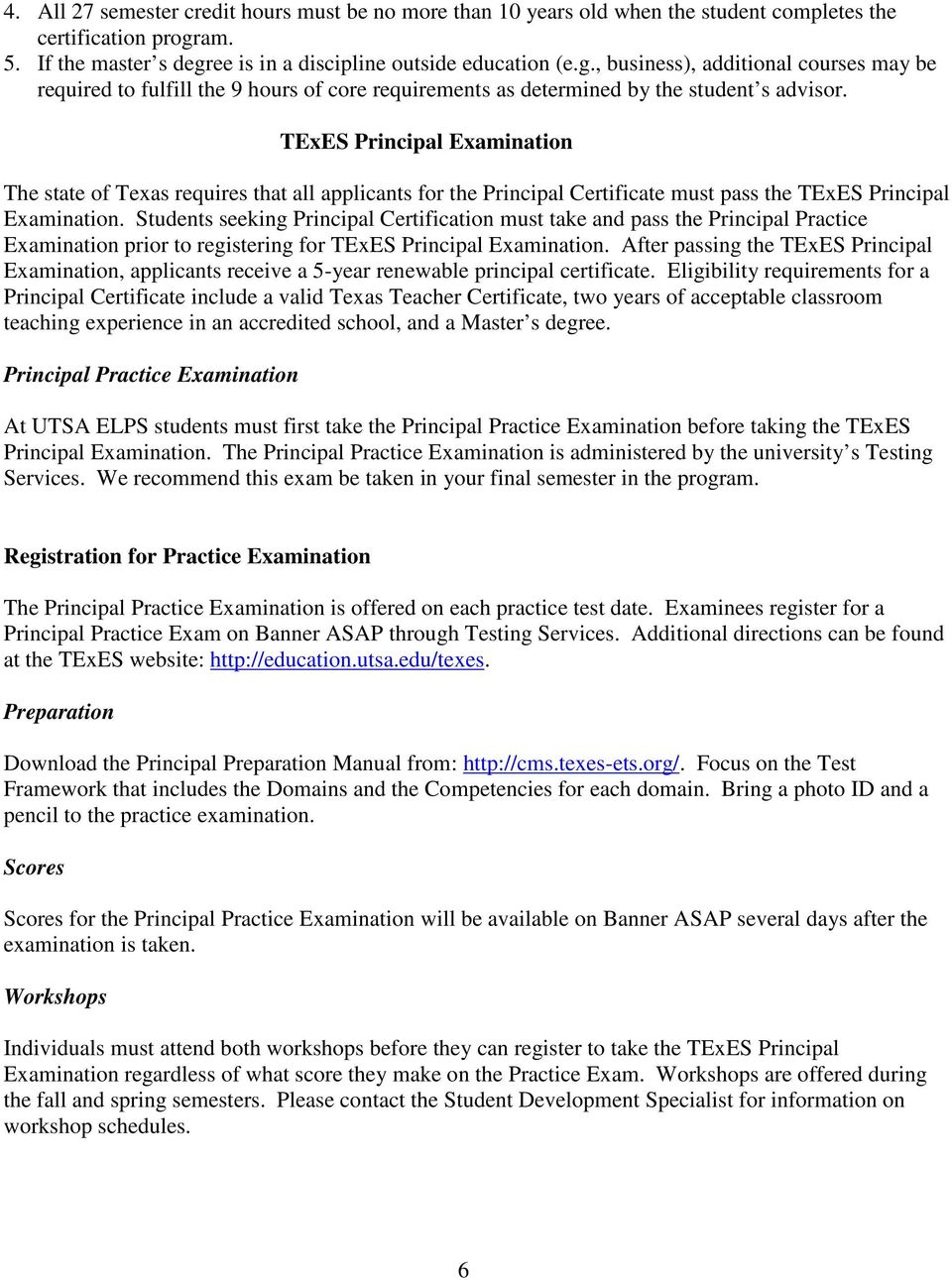 TExES Principal Examination The state of Texas requires that all applicants for the Principal Certificate must pass the TExES Principal Examination.