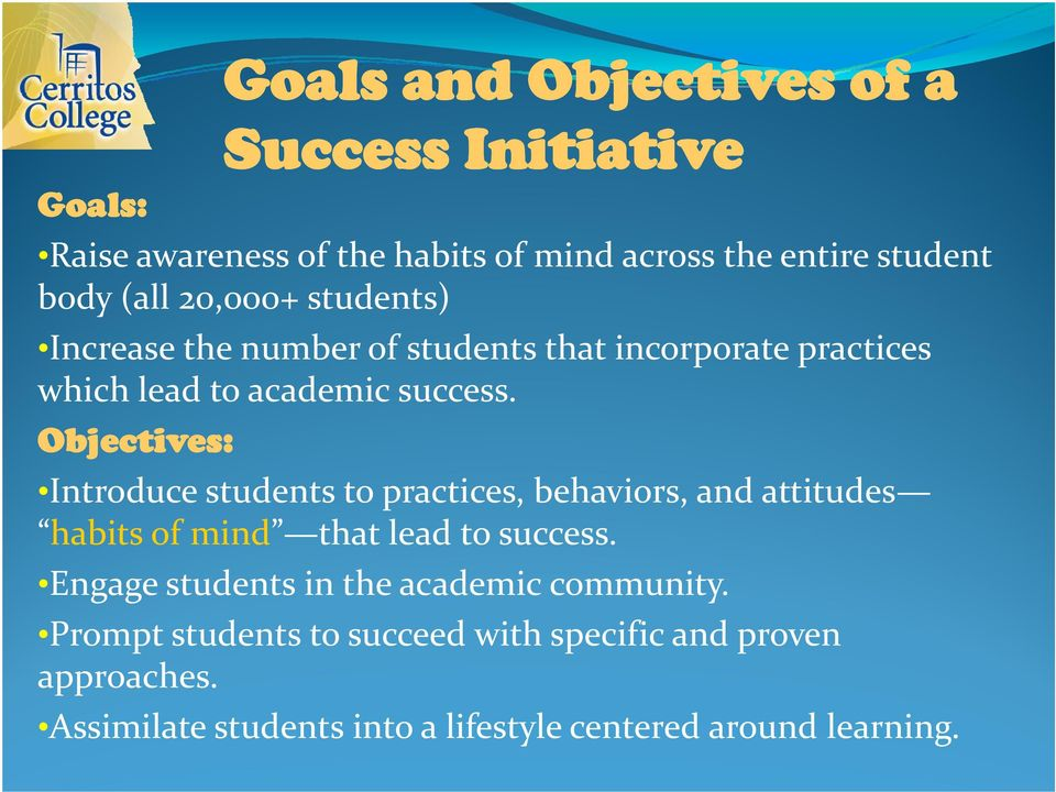 Objectives: Introduce students to practices, behaviors, and attitudes habits of mind that lead to success.