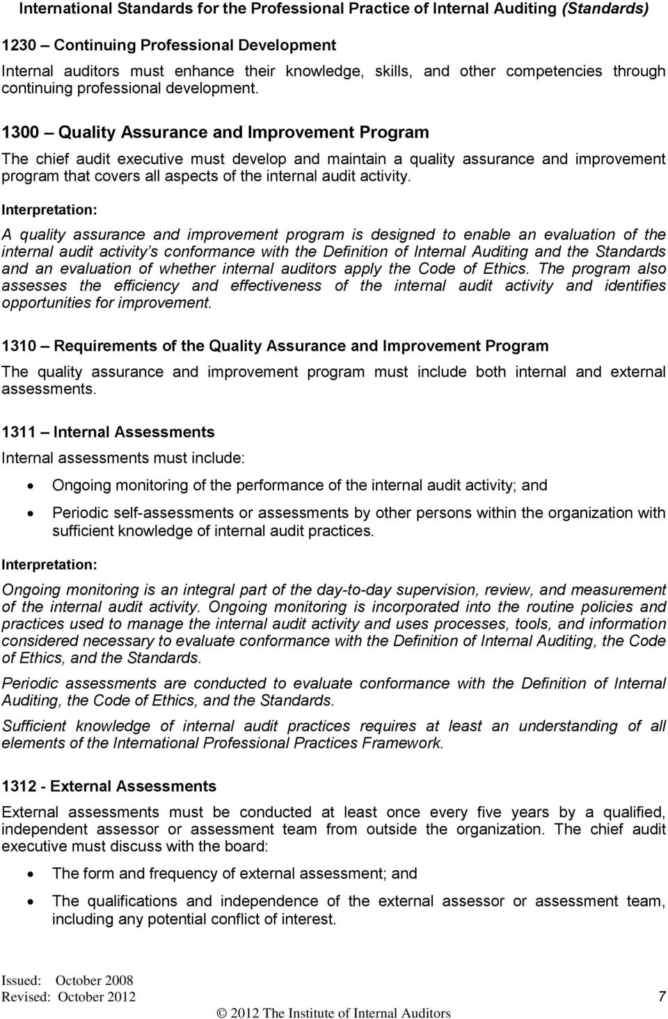 A quality assurance and improvement program is designed to enable an evaluation of the internal audit activity s conformance with the Definition of Internal Auditing and the Standards and an