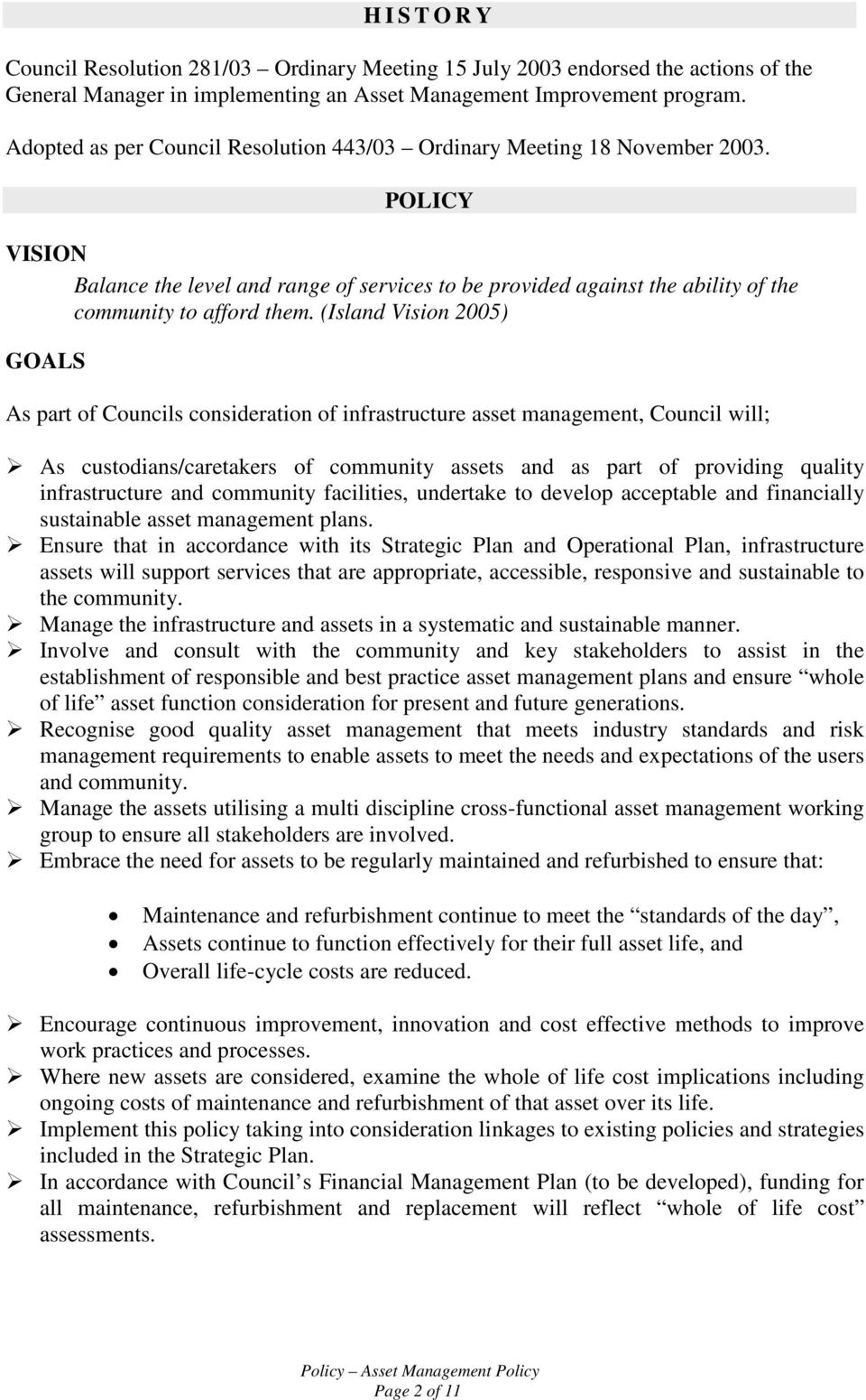 (Island Vision 2005) GOALS As part of Councils consideration of infrastructure asset management, Council will; As custodians/caretakers of community assets and as part of providing quality