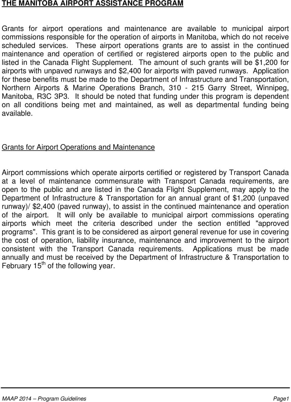 These airport operations grants are to assist in the continued maintenance and operation of certified or registered airports open to the public and listed in the Canada Flight Supplement.