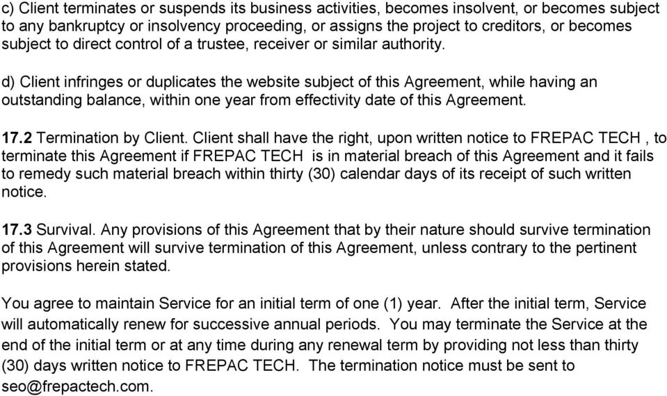 d) Client infringes or duplicates the website subject of this Agreement, while having an outstanding balance, within one year from effectivity date of this Agreement. 17.2 Termination by Client.