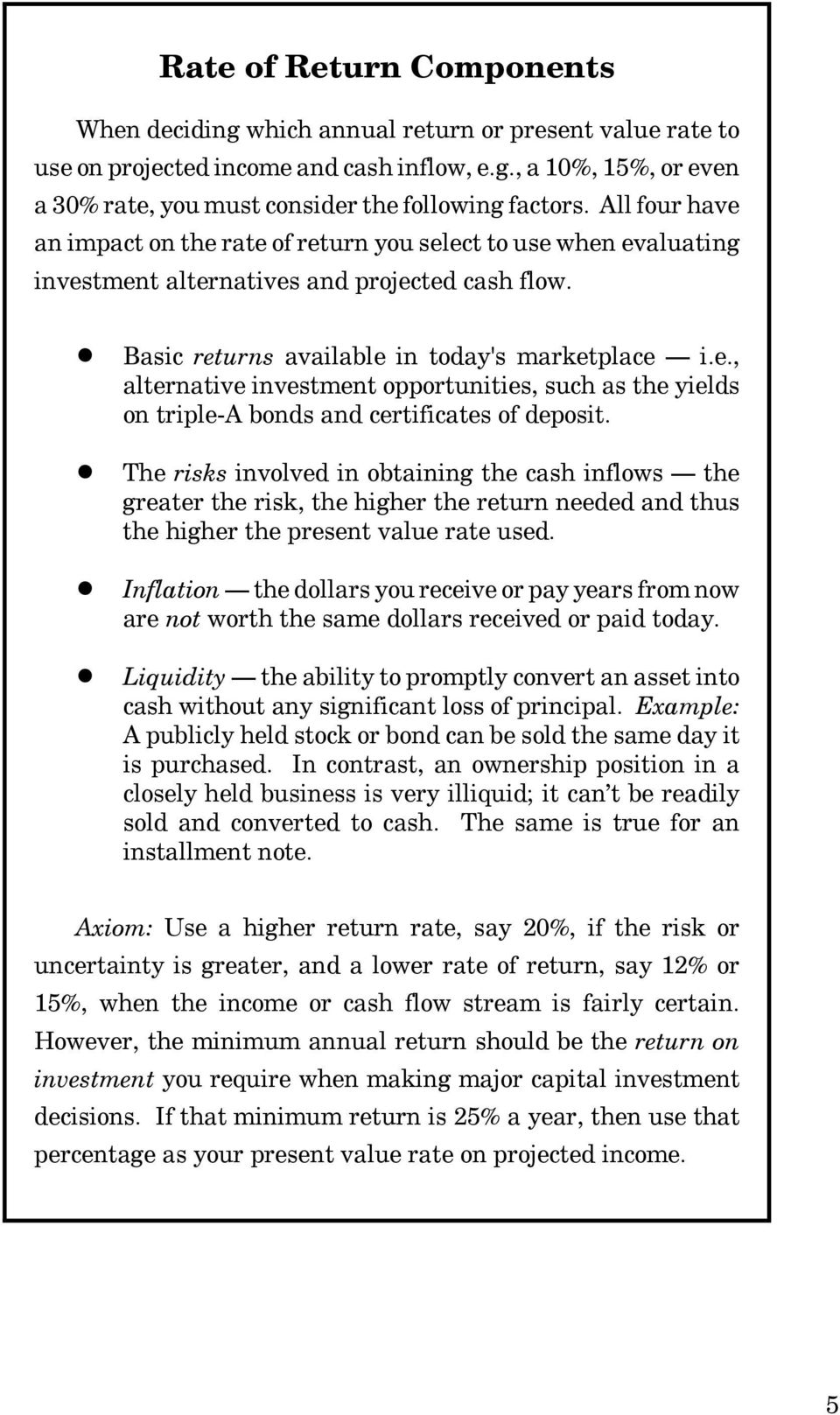 ! The risks involved in obtaining the cash inflows the greater the risk, the higher the return needed and thus the higher the present value rate used.