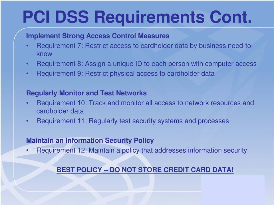 each person with computer access Requirement 9: Restrict physical access to cardholder data Regularly Monitor and Test Networks Requirement 10: Track