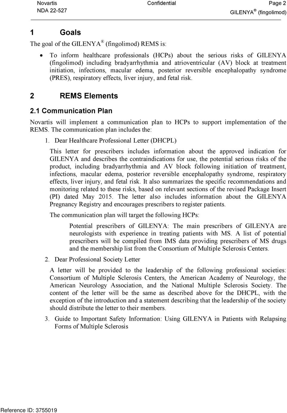 1 Communication Plan Novartis will implement a communication plan to HCPs to support implementation of the REMS. The communication plan includes the: 1.