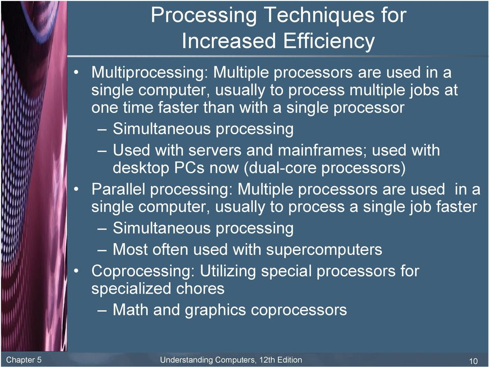 Parallel processing: Multiple processors are used in a single computer, usually to process a single job faster Simultaneous processing Most often used with