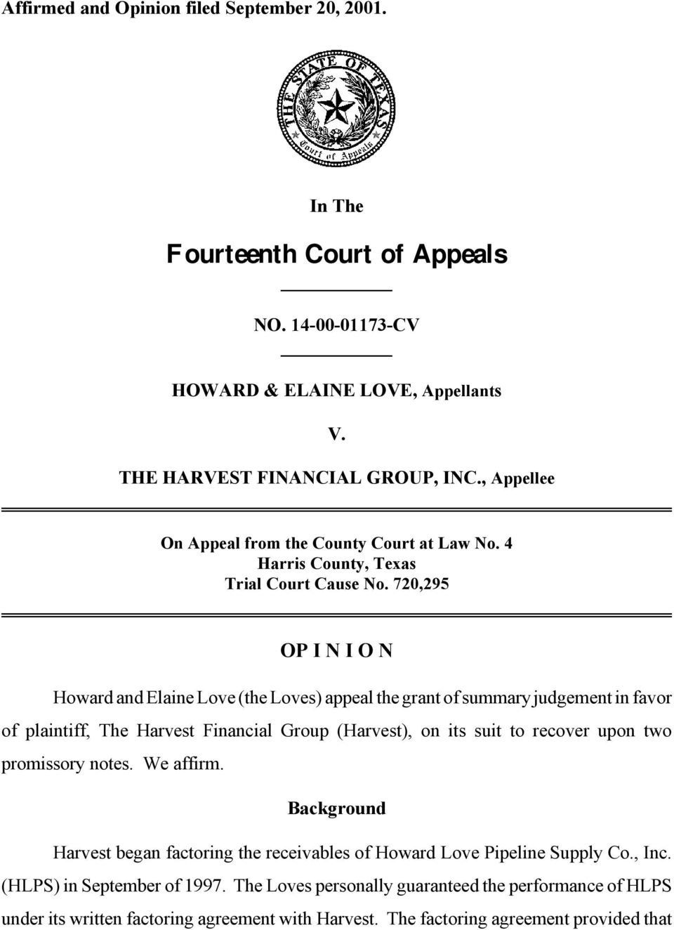 720,295 OP I N I O N Howard and Elaine Love (the Loves) appeal the grant of summary judgement in favor of plaintiff, The Harvest Financial Group (Harvest), on its suit to recover upon two