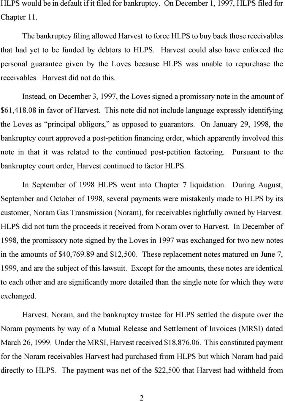 Harvest could also have enforced the personal guarantee given by the Loves because HLPS was unable to repurchase the receivables. Harvest did not do this.