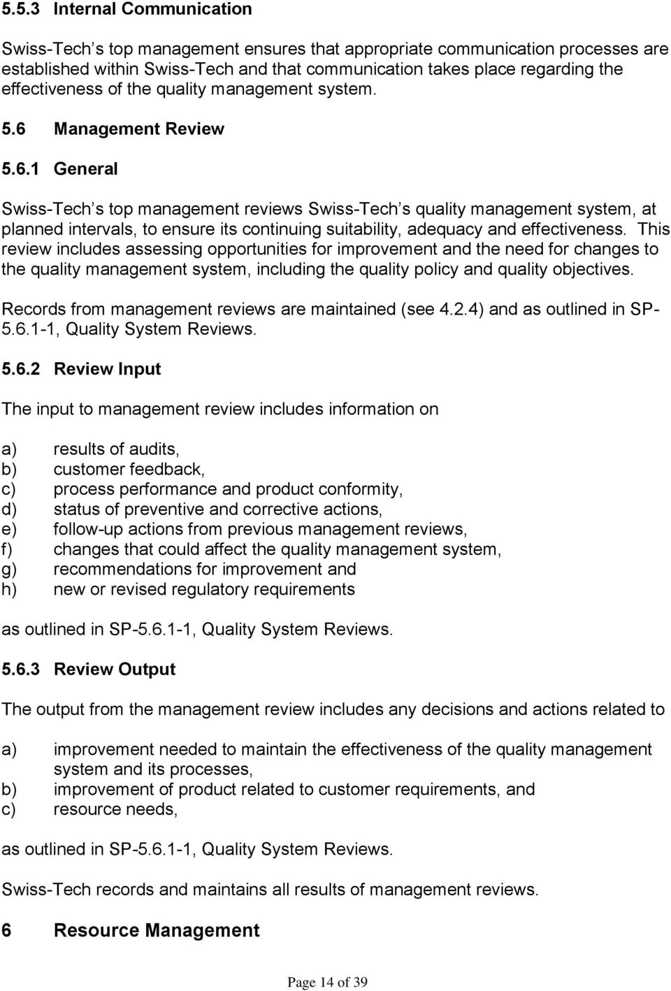 Management Review 5.6.1 General Swiss-Tech s top management reviews Swiss-Tech s quality management system, at planned intervals, to ensure its continuing suitability, adequacy and effectiveness.