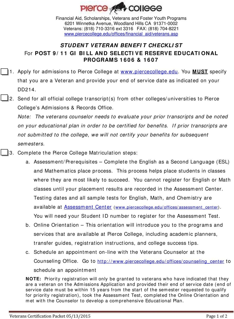 piercecllege.edu. Yu MUST specify that yu are a Veteran and prvide yur end f service date as indicated n yur DD214. 2.