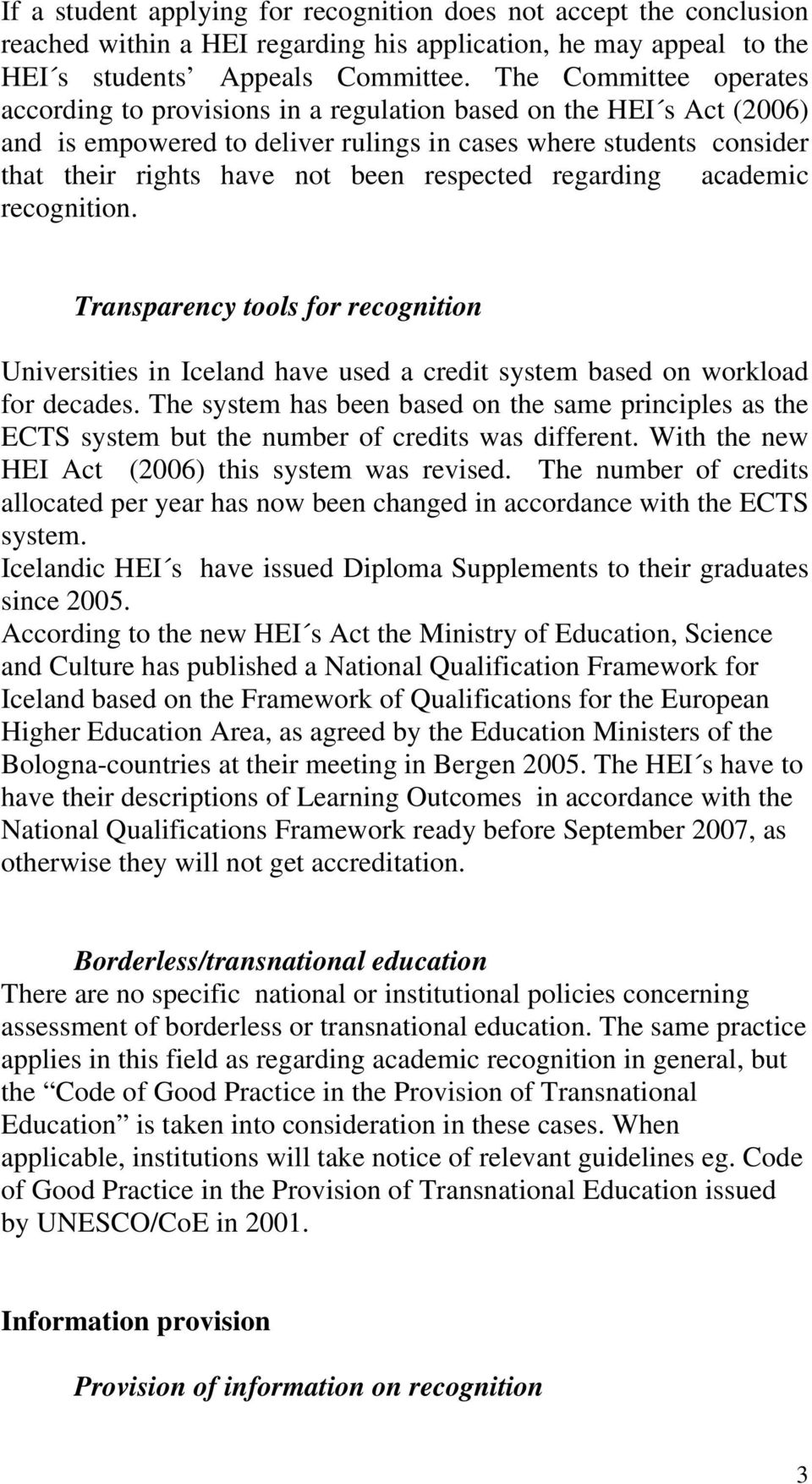 respected regarding academic recognition. Transparency tools for recognition Universities in Iceland have used a credit system based on workload for decades.
