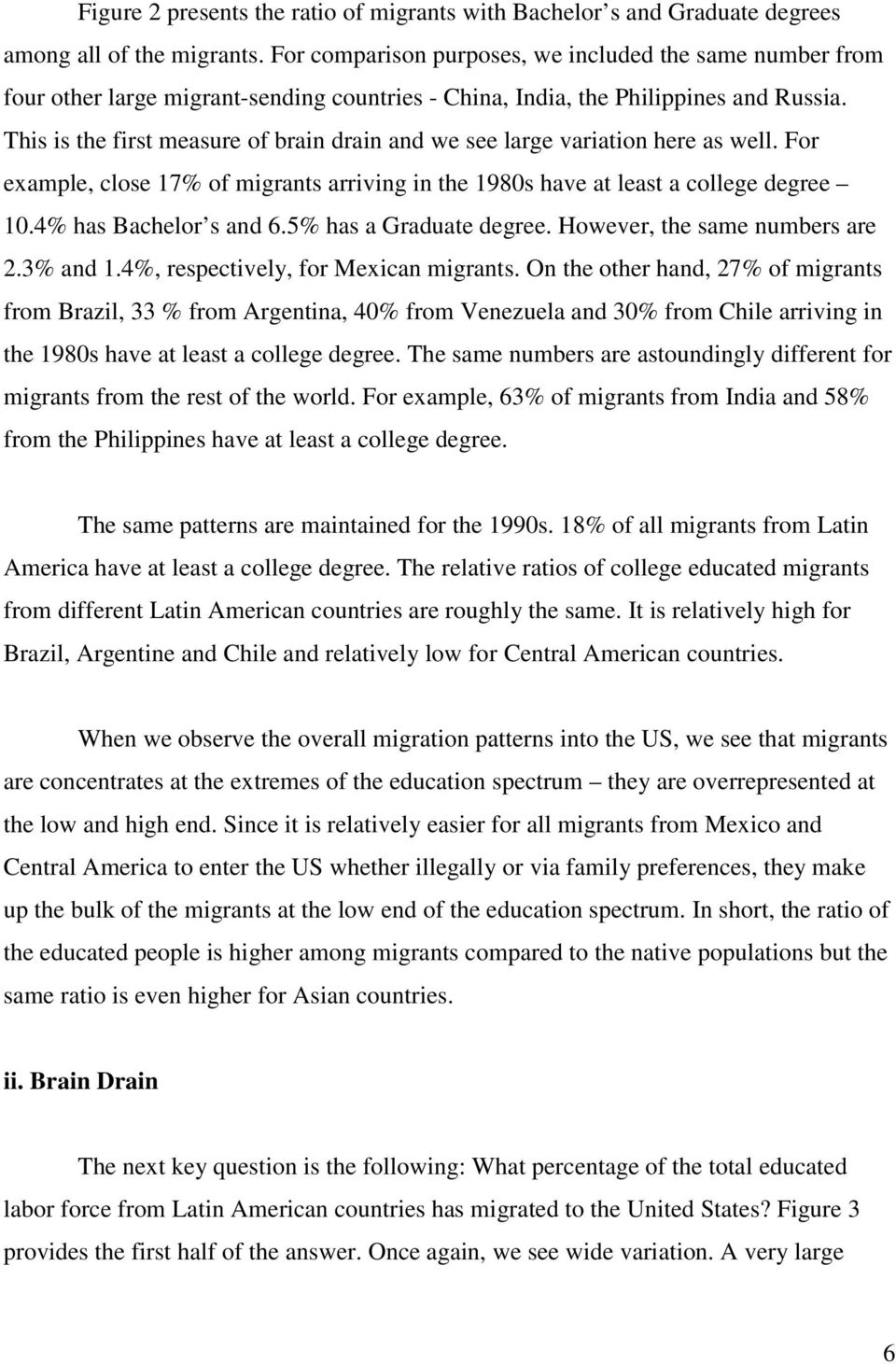 This is the first measure of brain drain and we see large variation here as well. For example, close 17% of migrants arriving in the 1980s have at least a college degree 10.4% has Bachelor s and 6.
