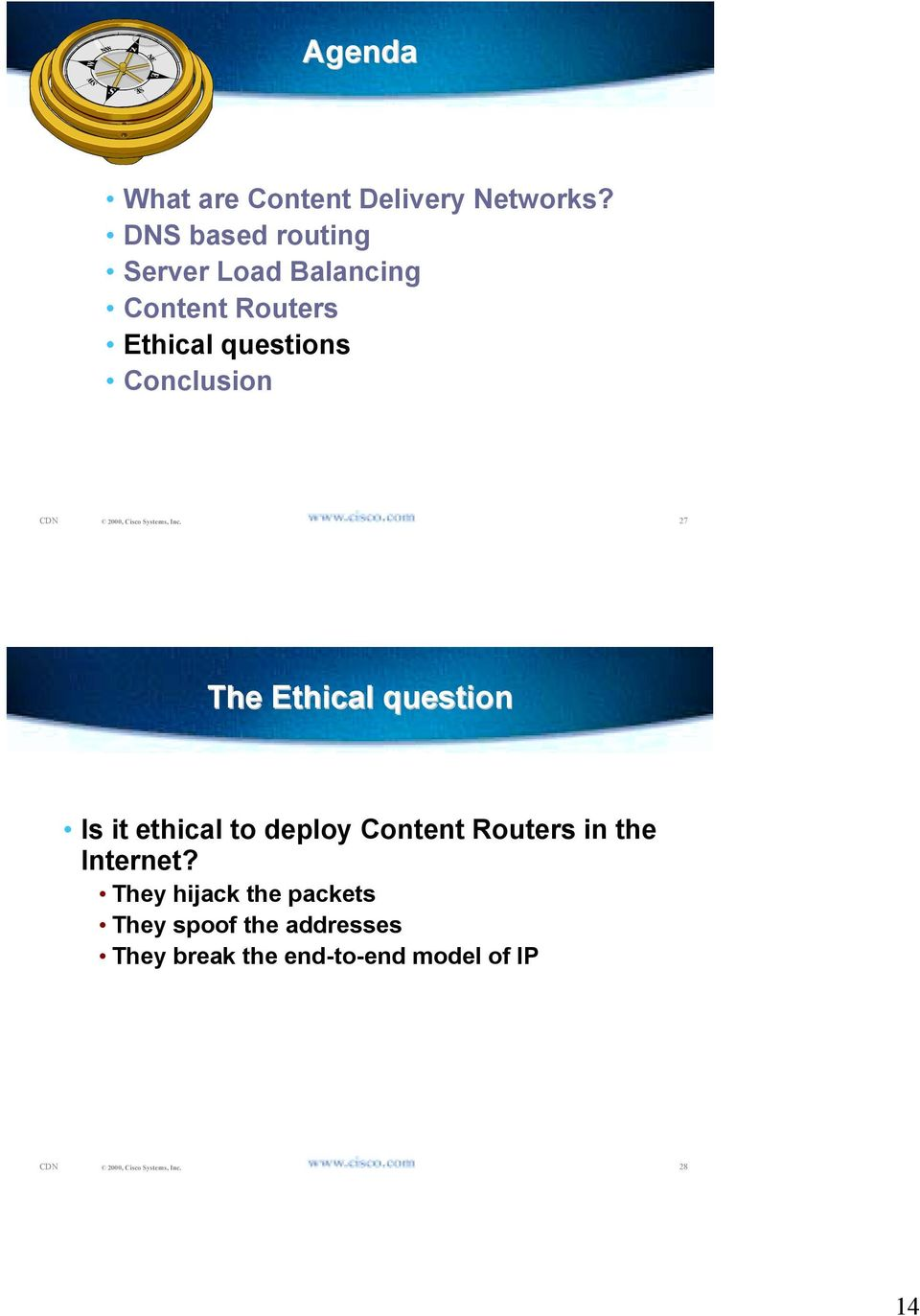 Conclusion 27 The Ethical question Is it ethical to deploy Content Routers