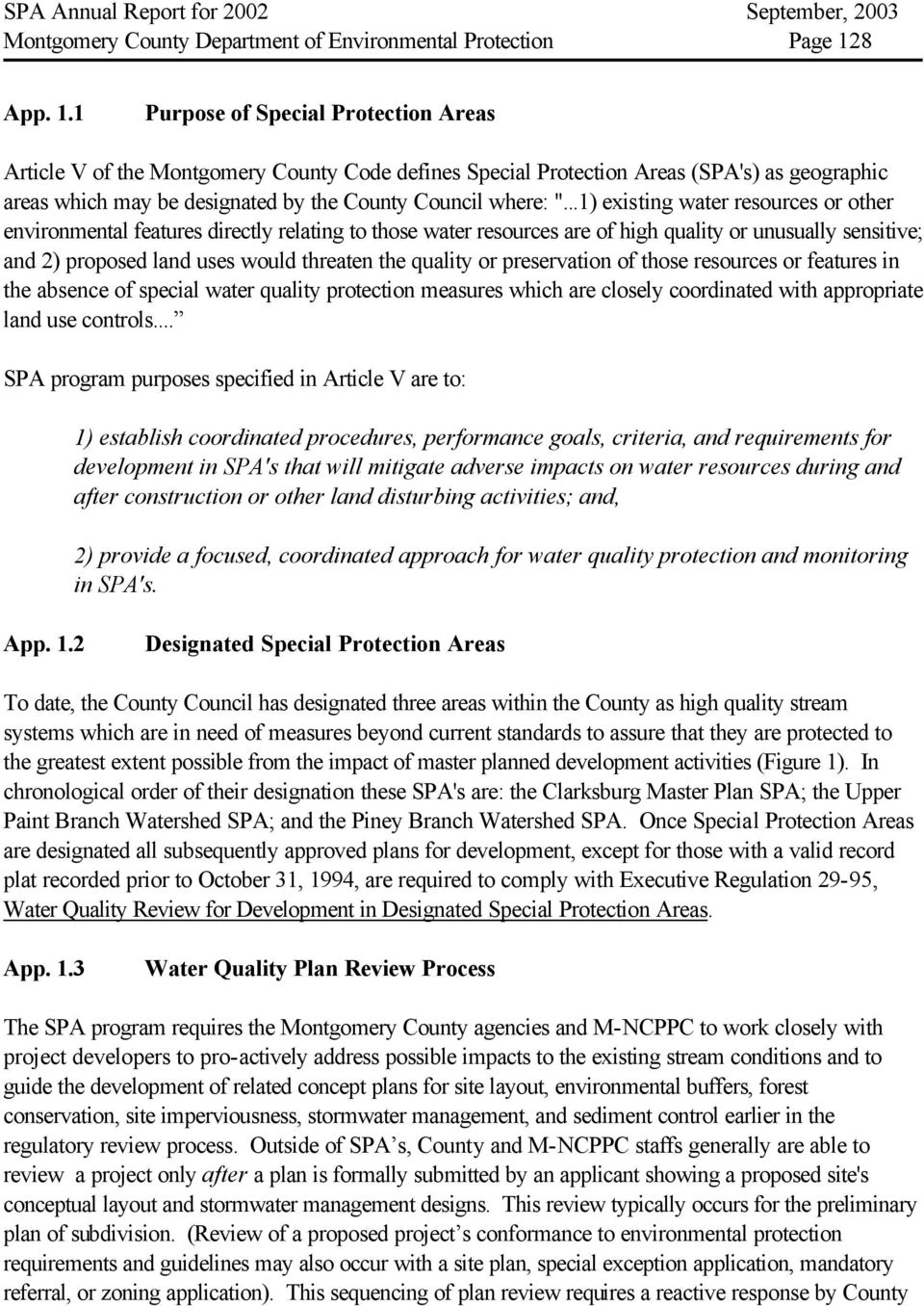 "1 Purpose of Special Protection Areas Article V of the Montgomery County Code defines Special Protection Areas (SPA's) as geographic areas which may be designated by the County Council where: ""."