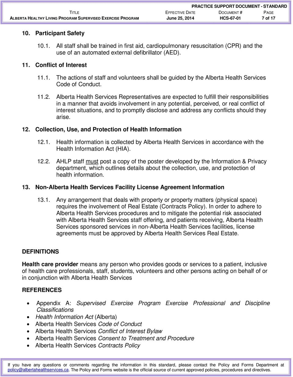 Conflict of Interest 11.1. The actions of staff and volunteers shall be guided by the Alberta Health Services Code of Conduct. 11.2.