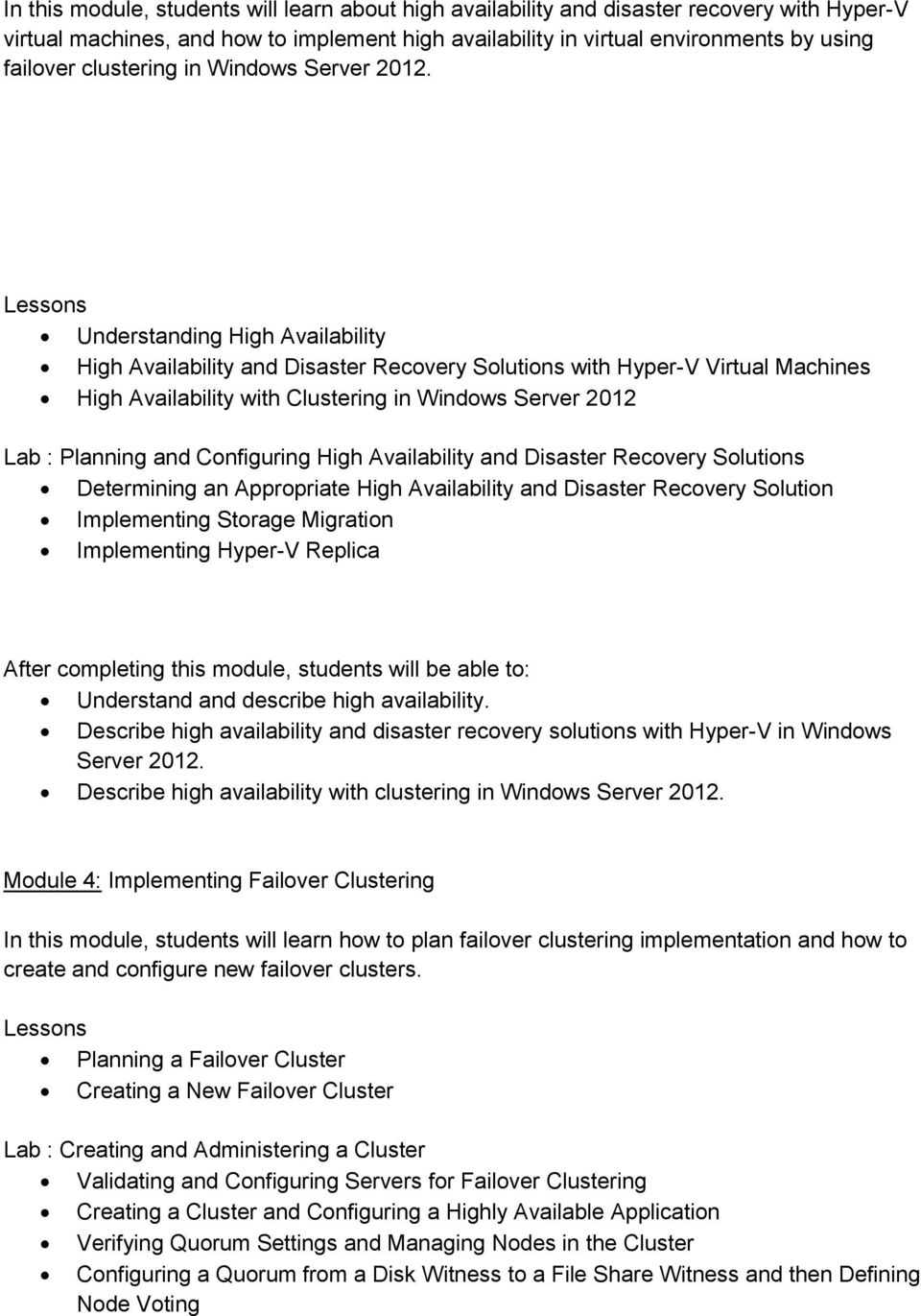 Understanding High Availability High Availability and Disaster Recovery Solutions with Hyper-V Virtual Machines High Availability with Clustering in Windows Server 2012 Lab : Planning and Configuring
