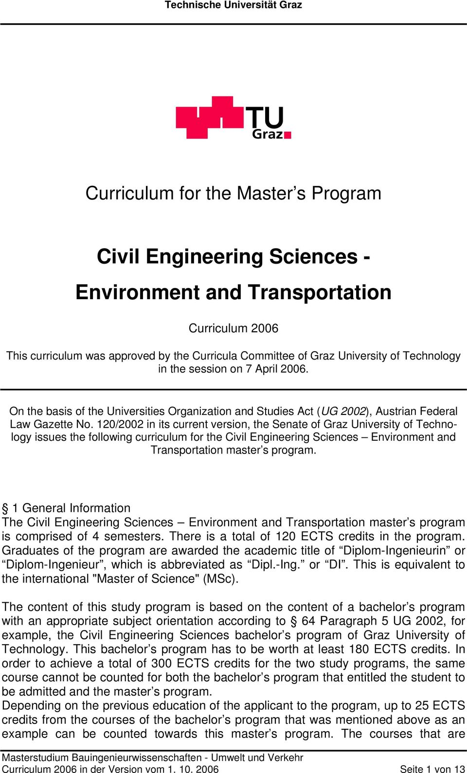 120/2002 in its current version, the Senate of Graz University of Technology issues the following curriculum for the Civil Engineering Sciences Environment and Transportation master s program.