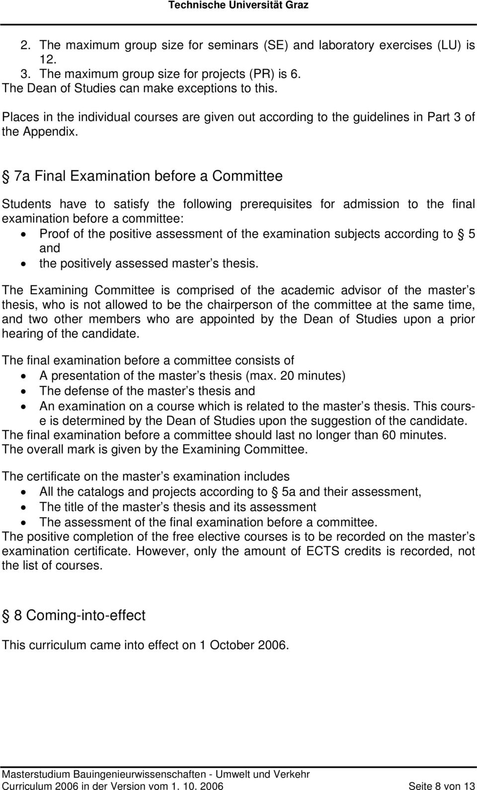 7a Final Examination before a Committee Students have to satisfy the following prerequisites for admission to the final examination before a committee: Proof of the positive assessment of the