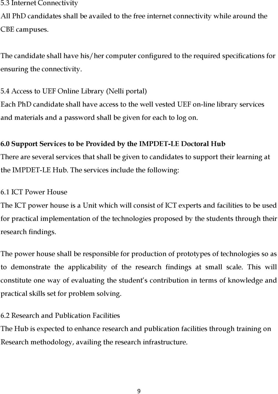 4 Access to UEF Online Library (Nelli portal) Each PhD candidate shall have access to the well vested UEF on-line library services and materials and a password shall be given for each to log on. 6.