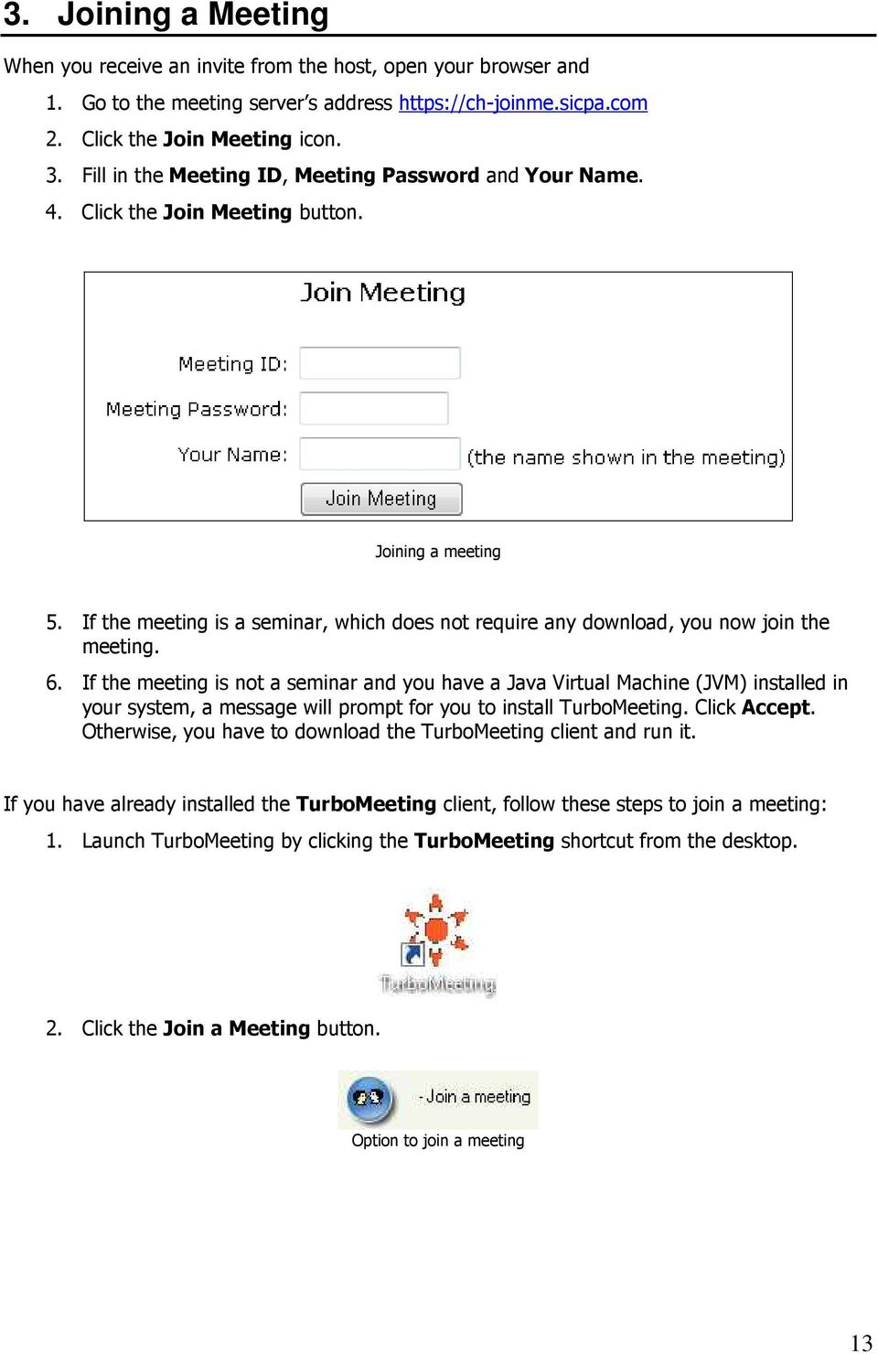 If the meeting is a seminar, which does not require any download, you now join the meeting. 6.